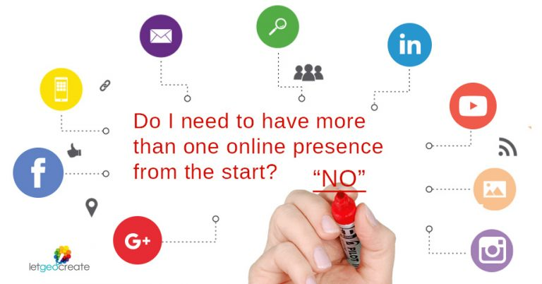 DO I NEED TO HAVE MORE THAN ONE ONLINE PRESENCE FROM THE START?